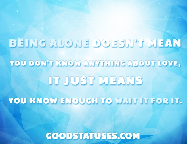 Being Single Status and Quotes: Being alone doesn't mean you don't know anything about love