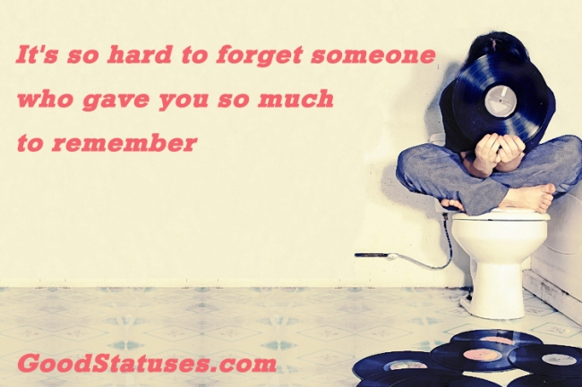 It's so hard to forget someone who gave you - Sad quote and status