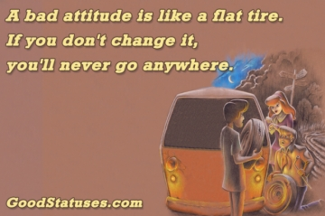 A bad attitude is like a flat tire - Attitude quote and status
