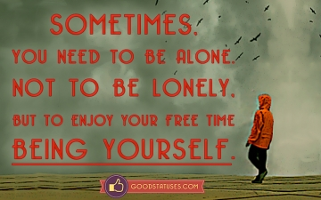 Sometimes, you need to be alone - Alone Status and Quotes