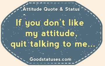 If you don't like my attitude - Attitude Quotes and Statuses
