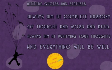 Always aim at complete harmony - Attitude Quotes and Statuses