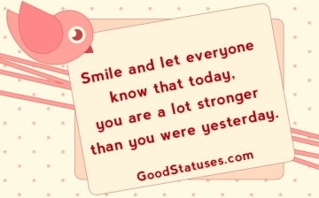 Smile, because you stronger - Happy Quotes and Statuses