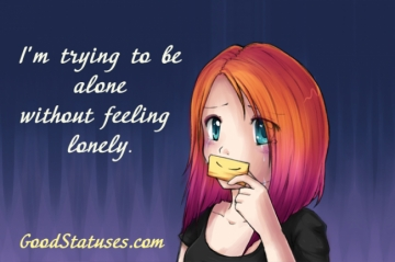 I'm trying to be alone without feeling lonely - being lonely quote and saying