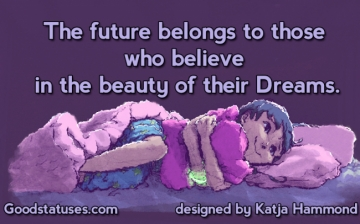 The future belongs to those who believe - Inspirational Dream Quote and Status