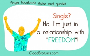 Single? No, I'm just in a relationship with Freedom - Single Quotes and Statuses