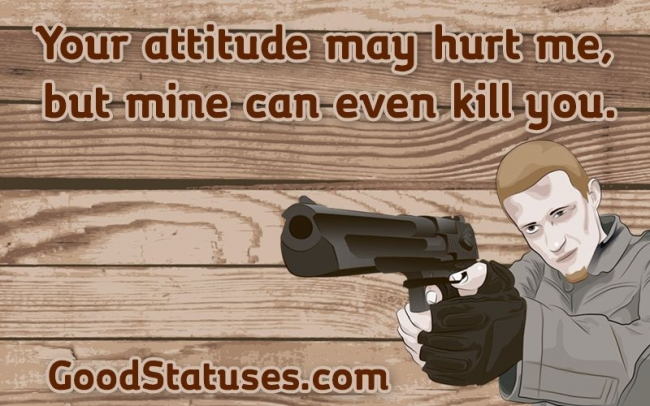 Your attitude may hurt me - Attitude Quotes and Statuses