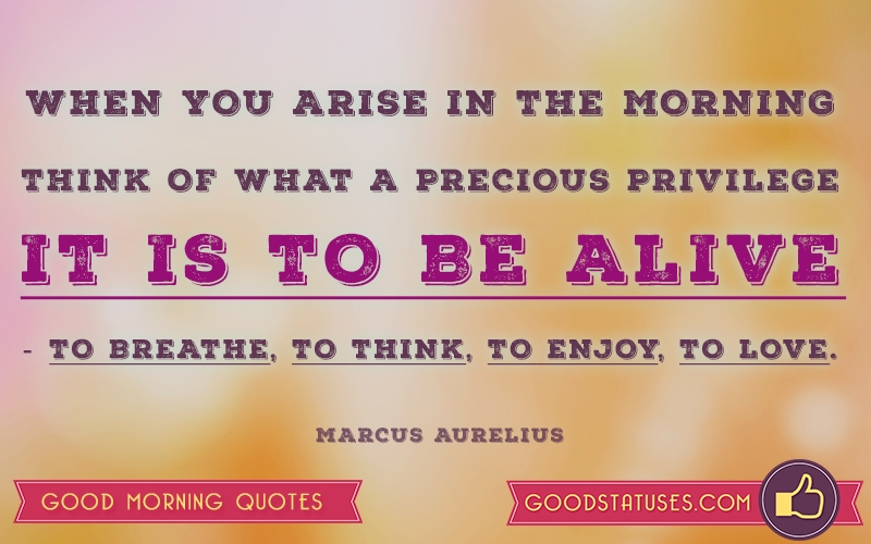 When you arise in the morning think of - Good Morning Quotes and Sayings