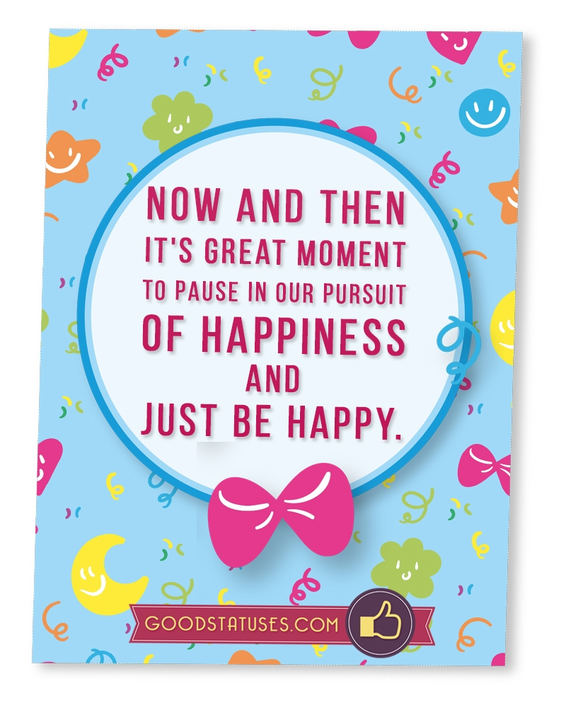 Now and then it's a great moment - Happiness Status and Quotes