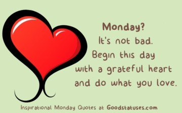 Monday? It's not bad - Inspirational Monday Quotes and Statuses at GoodStatuses.com