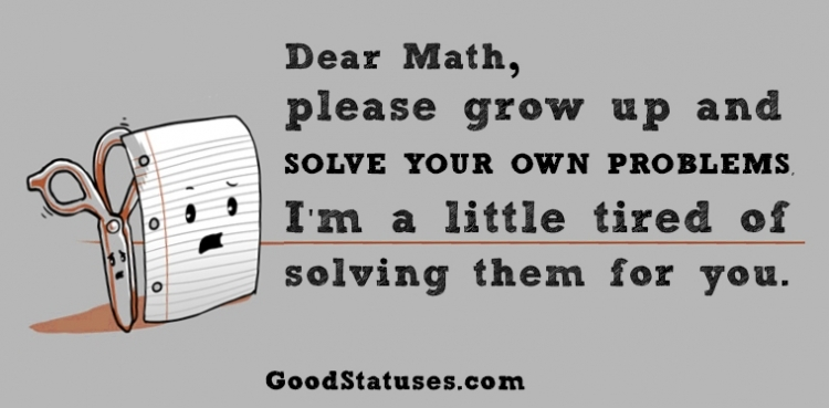 School Status and Quotes: Dear Math, I'm little tired