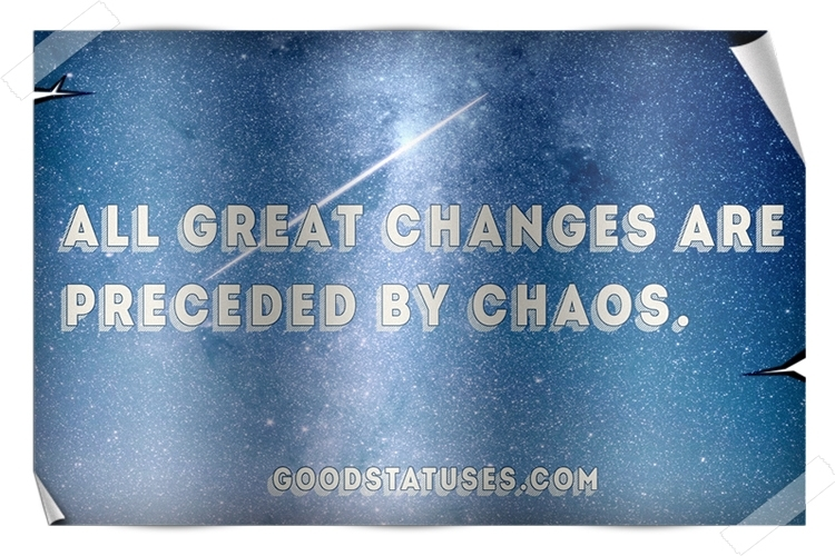 Quotes about chaos: All great changes
