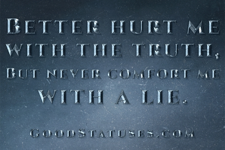 bitter truth is better than a sweet lie In a world in which honesty is scarce, lying may not appear to be a charming virtue and of course, it isn't but everybody knows that there are times when it is better to lie, whether to save another individual some unnecessary pain or to save yourself from unnecessary pain in prison the truth.