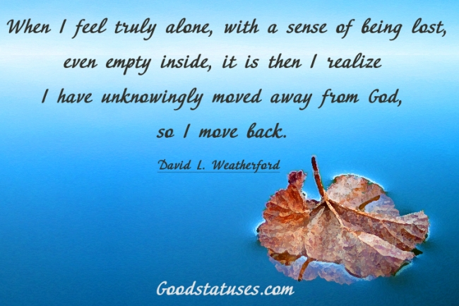 Good Facebook Status & Quotes | Inspirational Quotes and Sayings - When I feel truly alone, with ...